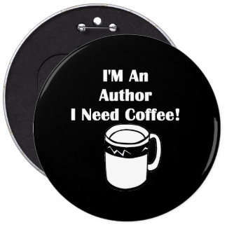 I'M An Author, I Need Coffee! 6 Inch Round Button