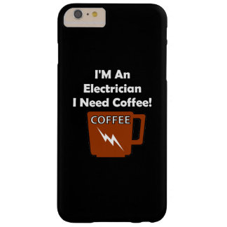 I'M An Electrician, I Need Coffee! Barely There iPhone 6 Plus Case