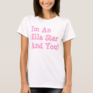 I'm An Ella Star And You?- White T-Shirt