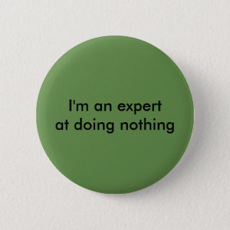 I'm an expert at doing nothing 2 inch round button
