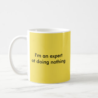 I'm an expert at doing nothing coffee mug
