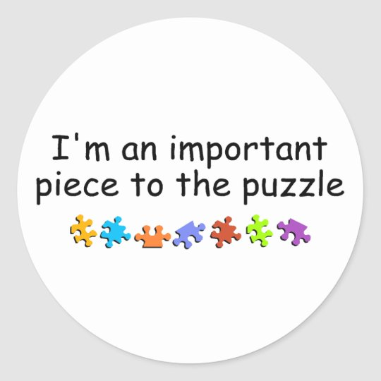 Im An Important Piece Of The Puzzle Classic Round Sticker