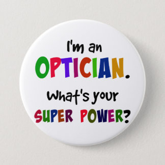 I'm an Optician. What's Your Super Power? 3 Inch Round Button