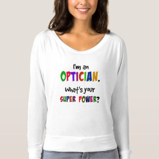 I'm an Optician. What's Your Super Power? T-shirt