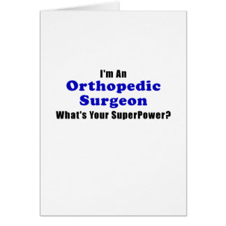 Im an Orthopedic Surgeon Whats Your Superpower Card