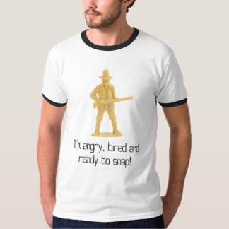 I'm angry, tired and ready to snap! T-Shirt