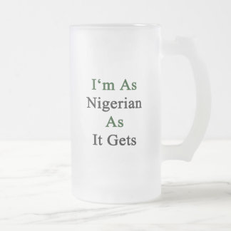 I'm As Nigerian As It Gets Frosted Glass Beer Mug