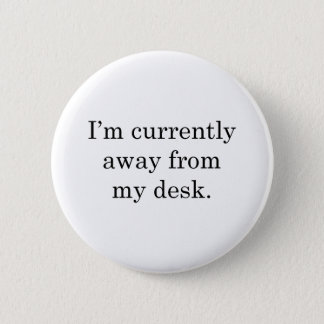 I'm away from my Desk 2 Inch Round Button