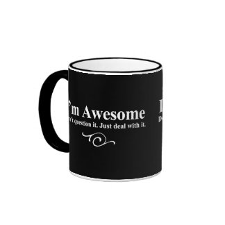 I'm awesome. Don't question it. Just deal with it. Ringer Mug