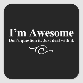 I'm awesome. Don't question it. Just deal with it. Square Stickers