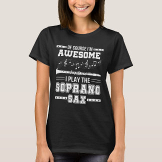 Im Awesome I Play The Soprano Saxophone T-Shirt