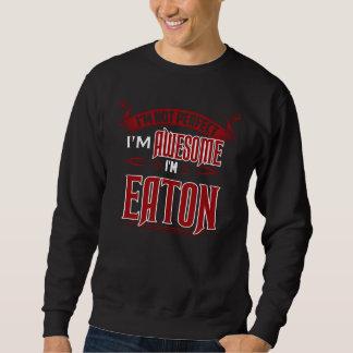 I'm Awesome. I'm EATON. Gift Birthdary Sweatshirt