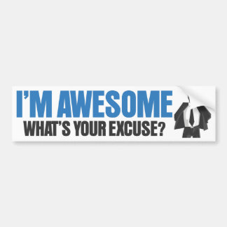 I'm Awesome - What's Your Excuse? Bumper Sticker