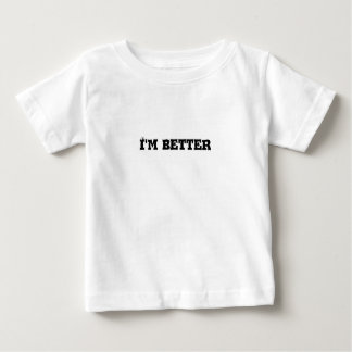 I'm better text baby T-Shirt