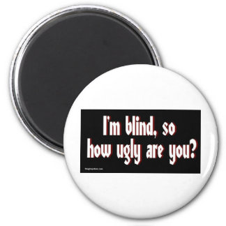 Im_blind_so_how_ugly_are_you. 2 Inch Round Magnet