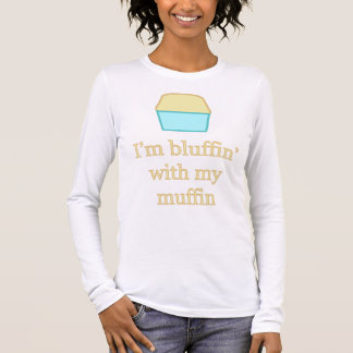 I'm bluffin' with my muffin long sleeve T-Shirt