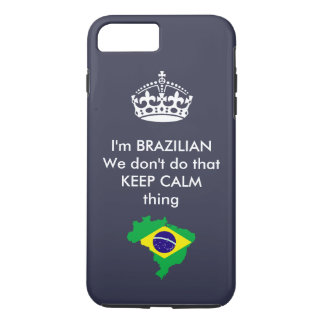 I'm Brazilian, we don't do that KEEP CALM thing iPhone 7 Plus Case