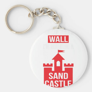 I'm Building A Sand Castle - 2016 Election Keychain