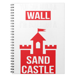I'm Building A Sand Castle - 2016 Election Spiral Notebook