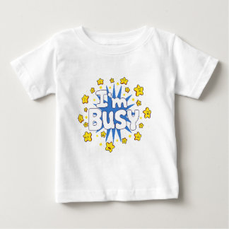 I'm Busy Baby T-Shirt