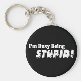 I'm busy being stupid! keychain