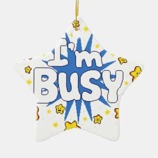 I'm Busy Ceramic Ornament