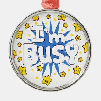 I'm Busy Metal Ornament