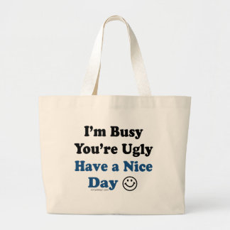 I'm Busy You're Ugly Have a Nice Day Large Tote Bag