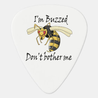 I'm buzzed don't bother me guitar pick