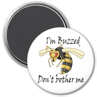 I'm buzzed don't bother me magnet