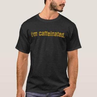 i'm caffeinated. T-Shirt
