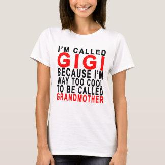 Im Called Gigi Cuz Way Cool To Called Grandmother. T-Shirt