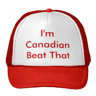 I'm Canadian Beat That Trucker Hat