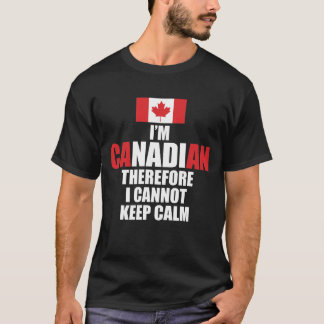 I'm Canadian Therefore I Cannot Keep Calm T-Shirt