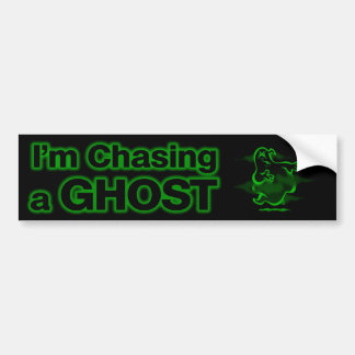 I'm Chasing a GHOST Bumper Sticker