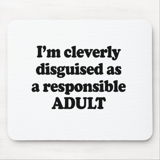 I'm cleverly disguised as a responsible adult mouse pads