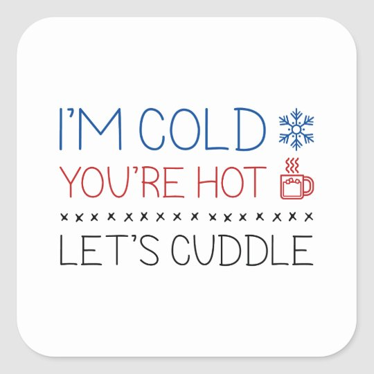 I'm Cold. You're Hot. Let's Cuddle. Square Sticker