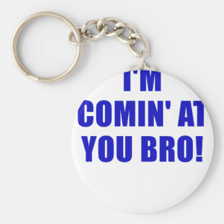Im Comin at You Bro Keychains