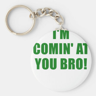 Im Coming at You Bro Keychains