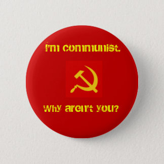 I'm Communist, Why Aren't you? Pin. 2 Inch Round Button