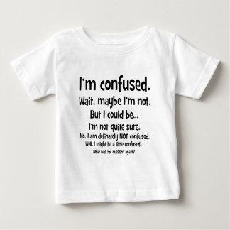 I'm confused... baby T-Shirt