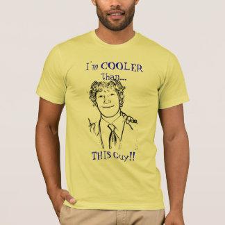 I'm COOLER than..., THIS Guy!! T-Shirt