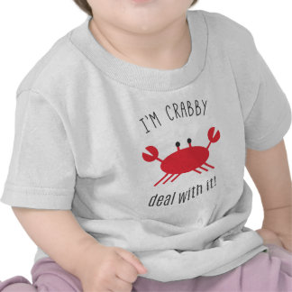 I'm Crabby, Deal With It! Tshirts