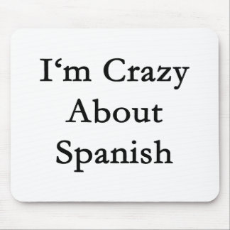 I'm Crazy About Spanish Mouse Pad