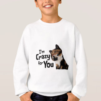 I'm Crazy for You Sweatshirt