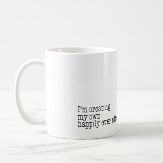 I'm creating my own happily ever after coffee mug
