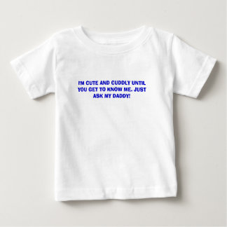 I'M CUTE AND CUDDLY UNTIL YOU GET TO KNOW ME. J... T SHIRTS