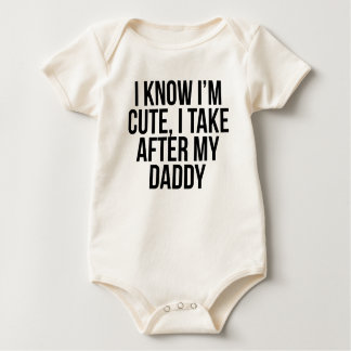 I'm Cute I Take After My Daddy Baby Bodysuit