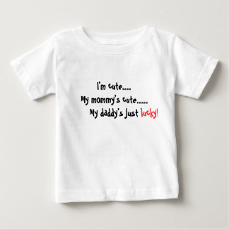 I'm cute....My mommy's cute... Baby T-Shirt