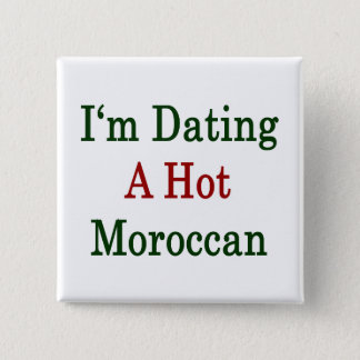 I'm Dating A Hot Moroccan 2 Inch Square Button
